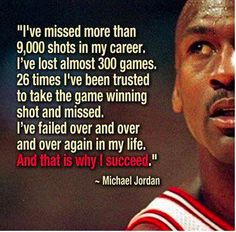 Being a sports fanatic and having played basketball my self I find this to be an inspirational quote to failure and to why someone can succeed in anything they set their mind to. It takes failure to succeed. There are people that fail and just give up. What if everyone did that? Where would we be in this world if we did? No where.