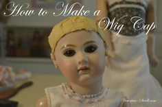 Wig Cap for Antique Reproduction Doll - How to