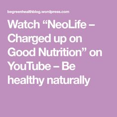 """Watch """"NeoLife – Charged up on Good Nutrition"""" on YouTube – Be healthy naturally Nutrition, Watch, Healthy, Youtube, Clock, Bracelet Watch, Clocks, Health, Youtubers"""