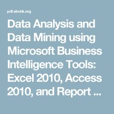 Data Analysis and Data Mining using Microsoft Business Intelligence Tools: Excel 2010, Access 2010, and Report Builder 3.0 with SQL Server   Ebook Library