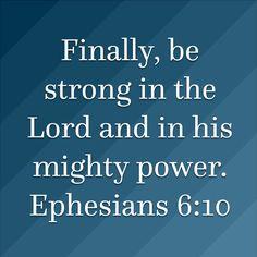 * Ephesians 6:10