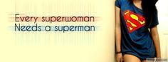 EVERY SUPERWOMAN  NEEDS A SUPERMAN
