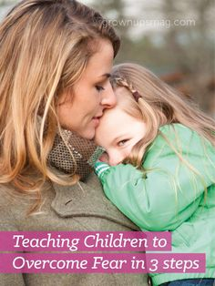 Teaching Children to Overcome Fear in 3 Steps - Grown Ups Magazine - Simple strategies for addressing the root causes of fear and shaping it for better outcomes.