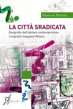 M<3 Nausicaa Pezzoni | La città sradicata. Geografie dell'abitare contemporaneo. I migranti mappano Milano | O barra O edizioni, Milano