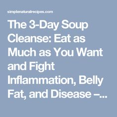 The 3-Day Soup Cleanse: Eat as Much as You Want and Fight Inflammation, Belly Fat, and Disease – Simple Natural Recipes