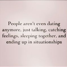 People aren't even dating anymore, just talking, catching feelings, sleeping together, and ending up in situations.I want to date and pray for a connection that can't be understood by anyone else but the person I am dating. Quotes For Him, Quotes To Live By, Me Quotes, Funny Quotes, Advice Quotes, Quotes Images, Funny Memes, Hilarious, Flirting Quotes