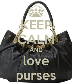 KEEP CALM AND love purses