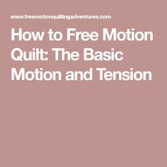 How to Free Motion Quilt: The Basic Motion and Tension