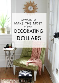 22 Ways to Make the Most of Your Decorating Dollars (lots of budget friendly tips to try!)