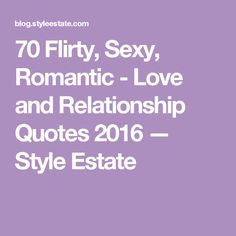 70 Flirty, Sexy, Romantic - Love and Relationship Quotes 2016 — Style Estate
