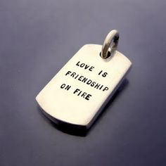 Love is friendship on fire.  Sterlingsilver charm with personal message.