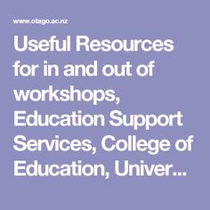 Useful Resources for in and out of workshops, Education Support Services, College of Education, University of Otago, New Zealand