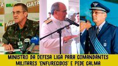 Ministro da Defesa liga para comandantes militares 'enfurecidos' e pede ...