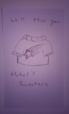 We'll miss you Mabel's sweaters - Gravity Falls