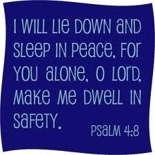 I will lie down and sleep in peace...Psalm 4:8