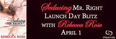 Launch Day Blitz & Giveaway - Seducing Mr. Right by Rebecca Rose