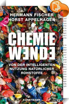 Chemiewende    :  Dass die Energiewende machbar ist, hat sich gezeigt, dass eine Chemiewende hin zu erneuerbaren, natürlichen Rohstoffen ebenso notwendig ist, zeigt dieses Buch.