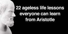 Awesome Quotes: 22 Ageless Life Lessons Everyone Can Learn From Aristotle