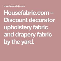 Housefabric.com – Discount decorator upholstery fabric and drapery fabric by the yard.