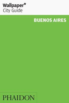Wallpaper* City Guide Buenos Aires | Travel | Phaidon Store