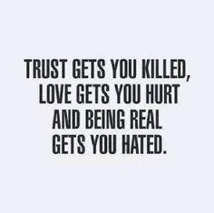 I trusted u & it killed me I loved u & it hurt me & Me being real w/u got me hated by u :(