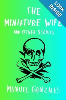 Amazon.com: The Miniature Wife: and Other Stories (9781594486043): Manuel Gonzales: Books