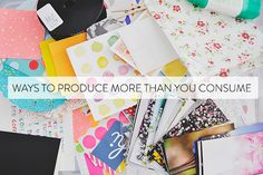 70 Ways to Produce More Than You Consume