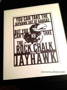 """You Can Take the Jayhawk out of Kansas, but You Can't Take the Rock Chalk from the Jayhawk"" Paper cut design. The perfect for any avid Kansas fan!"