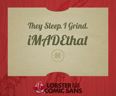 They sleep, I grind - Lobster is the new Comic Sans #lobsteristhenewcomicsans