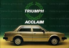 The Triumph Acclaim was produced between 1981 to 1984 (over a 133,000 units in the 3 year production run).