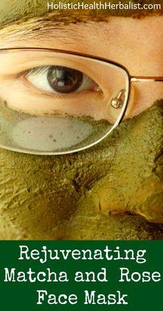 Rejuvenating Matcha and Rose Face Mask | Holistic Health Herbalist