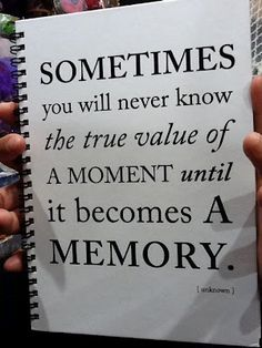 So value every moment.