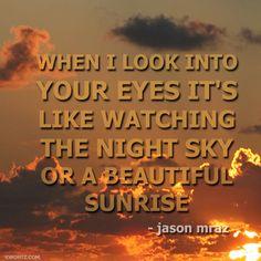 "Jason Mraz ""I Won't Give Up""  When I look into your eyes it's like watching the night sky or a beautiful sunrise #mraz"