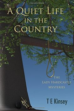 A Quiet Life in the Country (The Lady Hardcastle Mysteries) (Volume 1) by T E Kinsey
