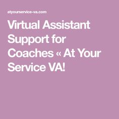 Virtual Assistant Support for Coaches «  At Your Service VA!