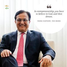 In entrepreneurship, you have to believe in God, and then dream. - Rana Kapoor, Yes Bank. Yes Bank, Startup Quotes, Believe In God, Entrepreneurship, Karma