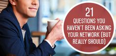 21 Questions You Haven't Been Asking Your Network (But Really Should)