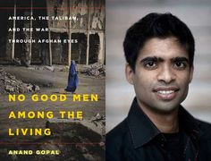 No Good Men Among the Living: America, the Taliban, and the War Through Afghan Eyes by Anand Gopal — A rich collection of individual stories provide a nuanced understanding on how the war on terror is being seen through #Afghan eyes. #Afghanistan #goodreads