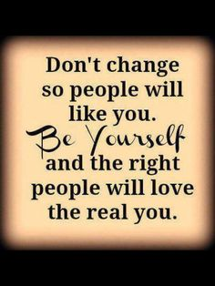 Don't change, be your self
