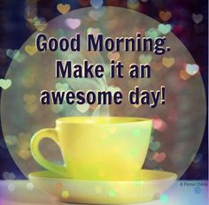 Good morning.  May joy and love fill your day and may you find ways to share the love of Christ with others :)