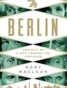 Berlin: Portrait of a City Through the Centuries free download by Rory MacLean ISBN: 9781250051868 with BooksBob. Fast and free eBooks download.  The post Berlin: Portrait of a City Through the Centuries Free Download appeared first on Booksbob.com.