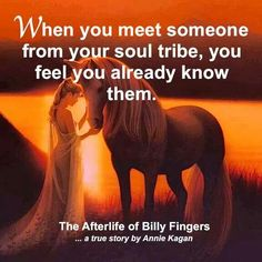 When you meet someone from your Soul Tribe, you feel yo already know them ~The Afterlife of Billy Fingers
