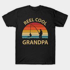 Reel cool Grandpa - Fathers Day - T-Shirt   TeePublic Funny Fathers Day Gifts, Daddy Gifts, Grandpa Gifts, Husband Gifts, Fishing Humor, Fishing T Shirts, Fishing Gifts For Dad, Father's Day T Shirts, Dad Humor