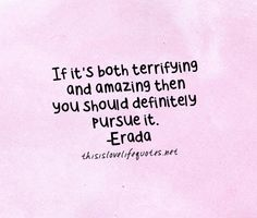 If it's both terrifying and amazing then you should definitely pursue it.