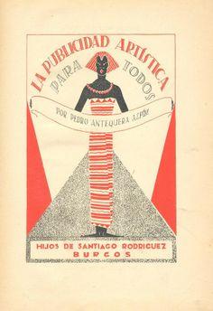 La publicidad artística para todos, de Pedro Antequera Azpiri (1926) http://www.lahistoriadelapublicidad.com/blog-1581/la-publicidad-artistica-para-todos-de-pedro-antequera-azpiri-1926