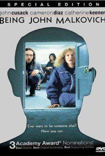 Being John Malkovich (1999) directed by Spike Jonze; starring John Cusack, Cameron Diaz, Catherine Keener, and John Malkovich
