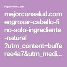 mejorconsalud.com engrosar-cabello-fino-solo-ingrediente-natural ?utm_content=bufferee4a7&utm_medium=social&utm_source=pinterest.com&utm_campaign=buffer