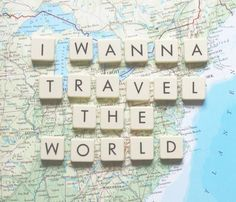 I wanna travel the world. I live on Earth and I wanna see it all.