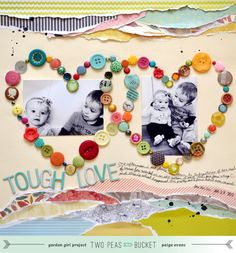Tough Love by Paige Evans Scrap your stash @ Twopeasinabucket.com - love the hearts made of buttons