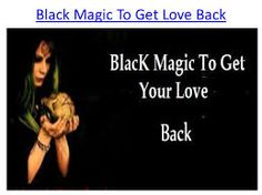 Black magic to get love back - Primarily the black magic is used for achieving self-centric goals. http://www.moulanairfanhaider.com/black-magic-to-get-love-back.html